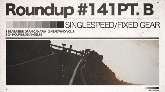 #141 Roundup: Fixed Gear - PT. B - LA to Gran Canaria!