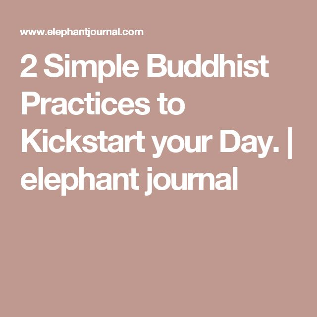 2 Simple Buddhist Practices to Kickstart your Day. | elephant journal