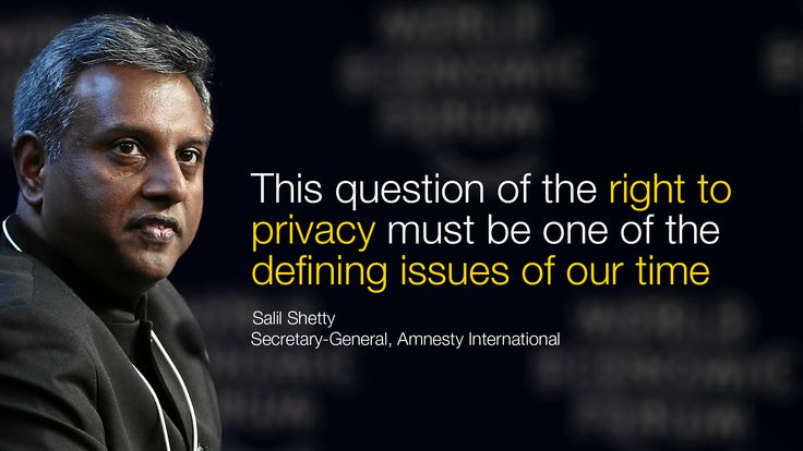 This question of the right to privacy must be one of the defining issues of our time. Salil Shetty Secretary-General, Amnesty International