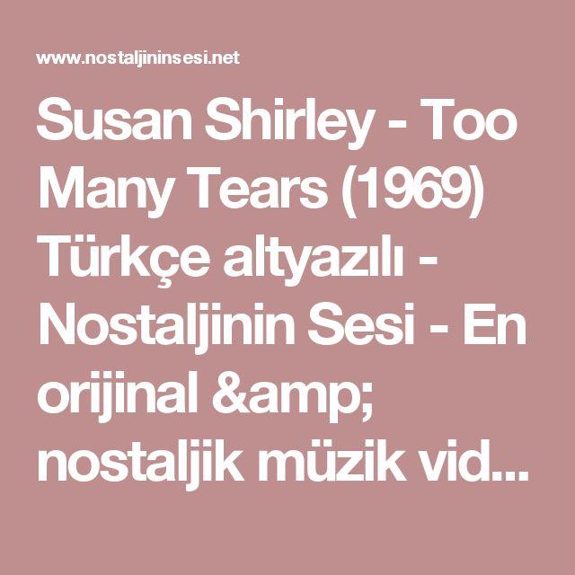 Susan Shirley - Too Many Tears (1969) Türkçe altyazılı - Nostaljinin Sesi - En orijinal & nostaljik müzik videoları bu sitede