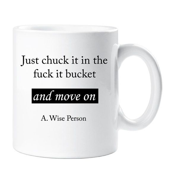 Mug Just Chuck It in The Fk It Bucket and Move on Ceramic