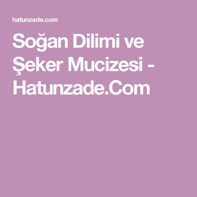 Soğan Dilimi ve Şeker Mucizesi - Hatunzade.Com