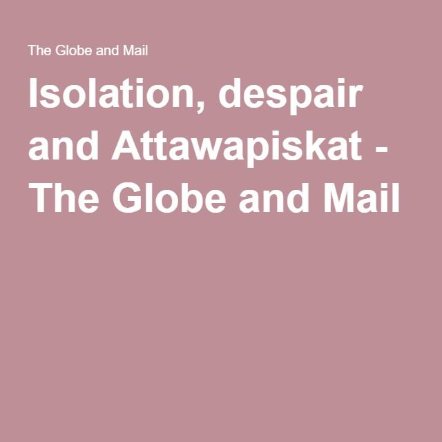 Isolation, despair and Attawapiskat - The Globe and Mail