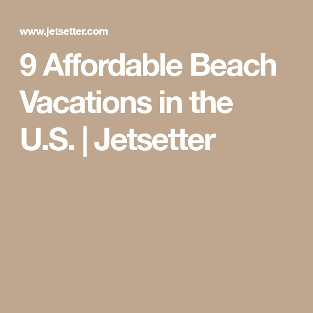 9 Affordable Beach Vacations in the U.S. | Jetsetter