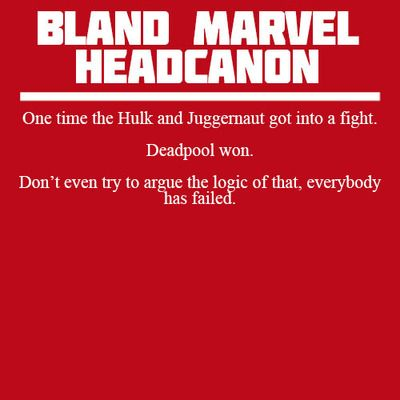 Bland Marvel Headcanons #Deadpool #hulk #juggernaut<---------- of course Deadpool won.