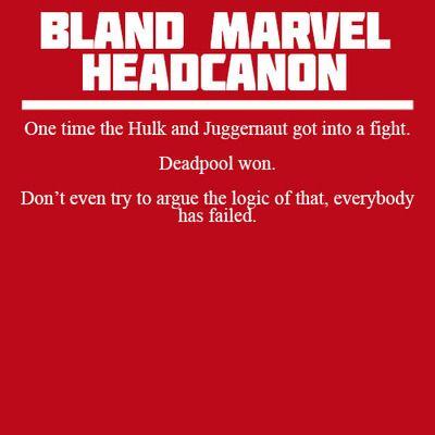Bland Marvel Headcanons #Deadpool #hulk #juggernaut<---------- of course Deadpool won.
