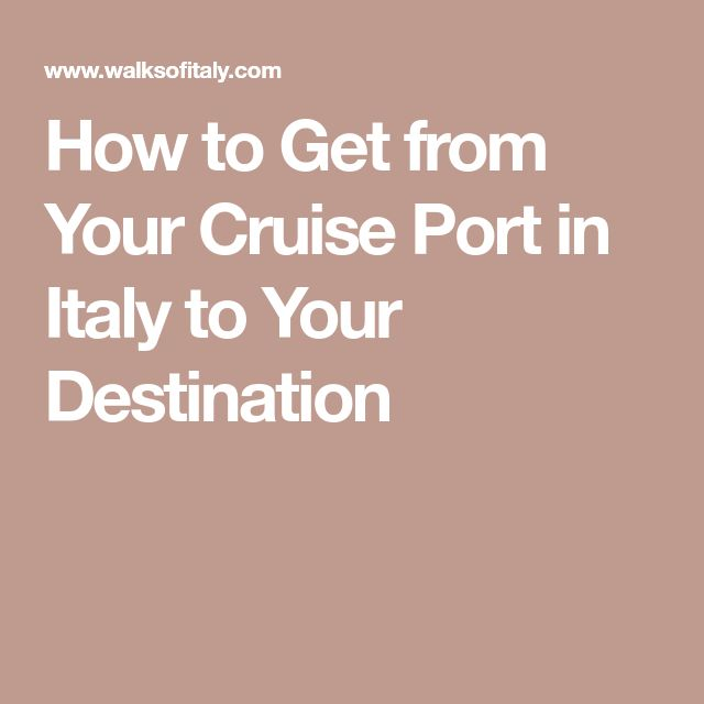 How to Get from Your Cruise Port in Italy to Your Destination