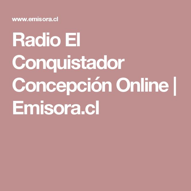 Radio El Conquistador Concepción Online | Emisora.cl