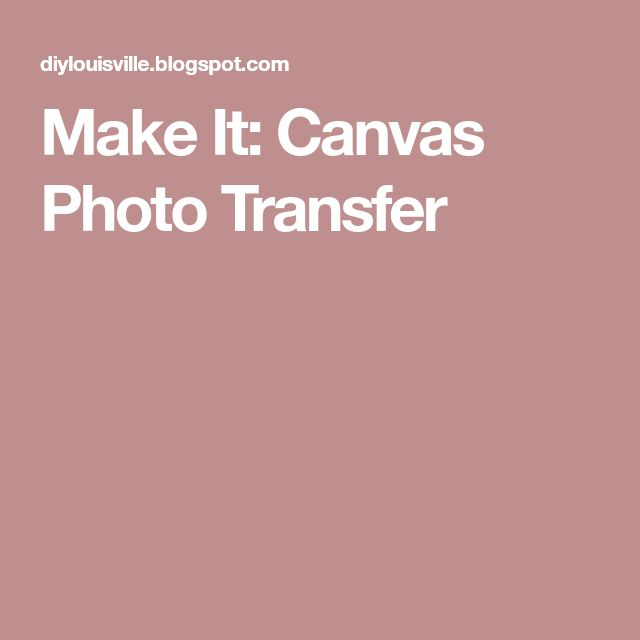 Make It: Canvas Photo Transfer