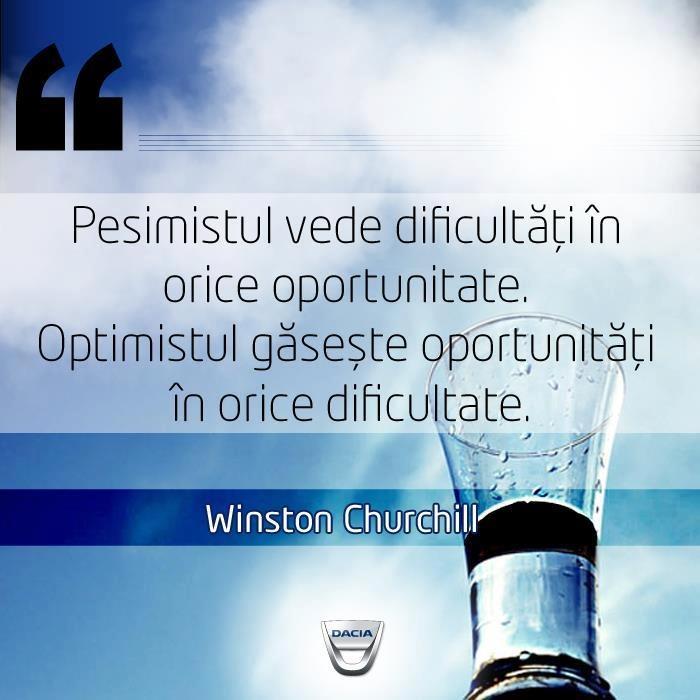 """""""Pesimistul vede dificultăți în orice oportunitate.   Optimistul găsește opotunități în orice dificultate.""""  Citat de Winston Churchill"""
