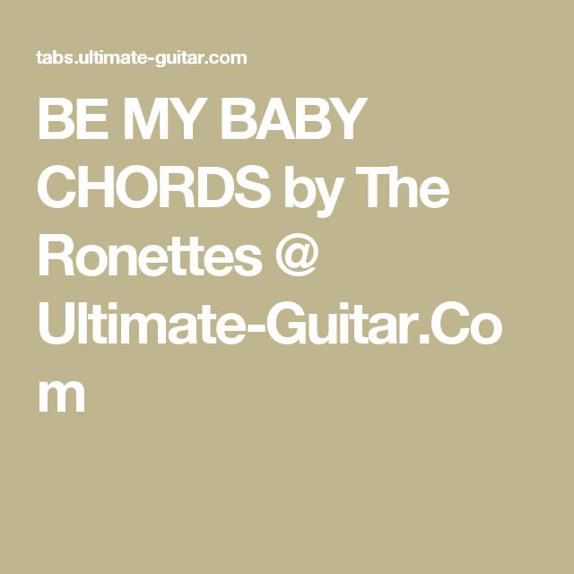 BE MY BABY CHORDS by The Ronettes @ Ultimate-Guitar.Com