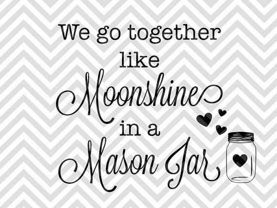 We Go Together Like Moonshine in a Mason Jar Wedding Love Valentines Day SVG file - Cut File - Cricut projects - cricut ideas - cricut explore - silhouette cameo projects - Silhouette projects by KristinAmandaDesigns