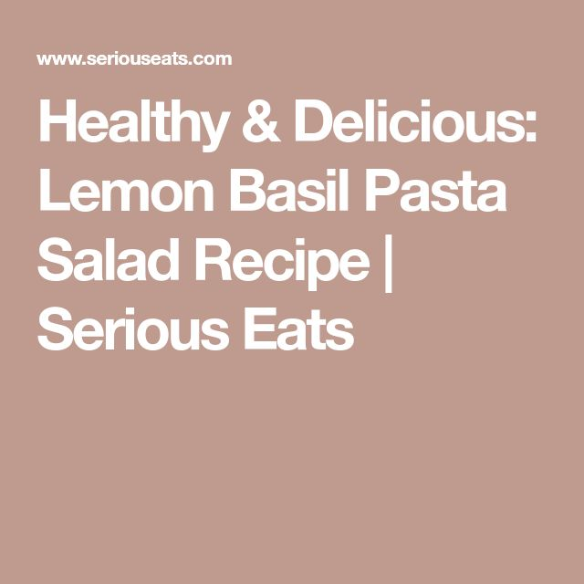 Healthy & Delicious: Lemon Basil Pasta Salad Recipe | Serious Eats