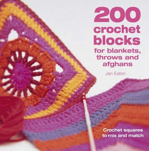 200 Crochet Blocks for Blankets, Throws and Afghans: Crochet Squares to Mix-and-Match by Jan Eaton, http://www.amazon.co.uk/dp/0715321412/ref=cm_sw_r_pi_dp_RrLPrb1147JGX