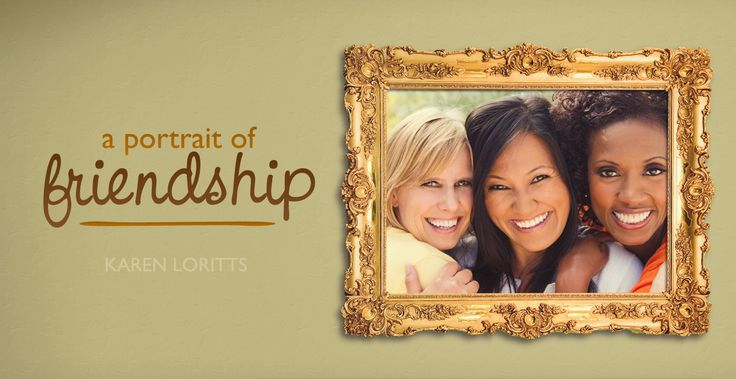 A Portrait of Friendship (Karen Loritts)   -   God created women with the unique yearning to develop and nurture relationships. Explore some of the key ingredients of developing and maintaining friendships that last.: Heart, Check