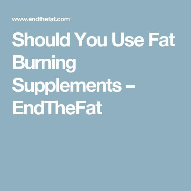 Should You Use Fat Burning Supplements – EndTheFat