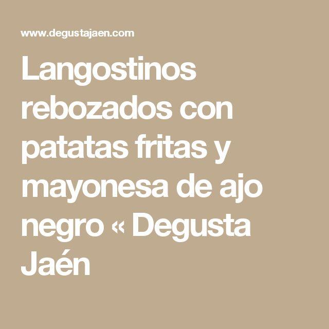 Langostinos rebozados con patatas fritas y mayonesa de ajo negro « Degusta Jaén