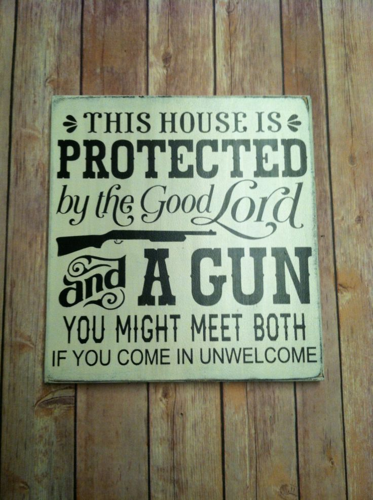 This House is Protected by the Good Lord and a Gun..You Might Meet Both If You Come in Unwelcome. Wood Hand Painted, Primitive Porch Sign by TheCountryNook on Etsy https://www.etsy.com/listing/220326425/this-house-is-protected-by-the-good-lord