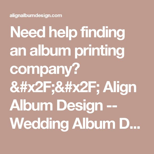 Need help finding an album printing company? // Align Album Design -- Wedding Album Design for Professional Photographers