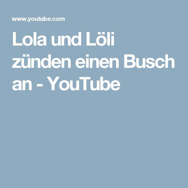 Lola und Löli zünden einen Busch an - YouTube
