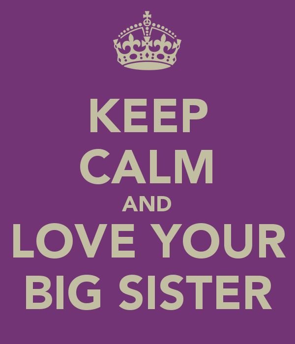 stay+calm+and+love+your+big+sister | KEEP CALM AND LOVE YOUR BIG SISTER - KEEP CALM AND CARRY ON Image ...