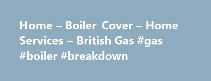Home – Boiler Cover – Home Services – British Gas #gas #boiler #breakdown http://cameroon.nef2.com/home-boiler-cover-home-services-british-gas-gas-boiler-breakdown/  # Home Boiler cover Q. What happens to my renewal price after the first year? A: The price you'll pay at renewal is likely to increase as your introductory price will have ended, but it will be tailored to your specific details. If you're paying by direct debit, you will automatically renew, however you can still choose to…