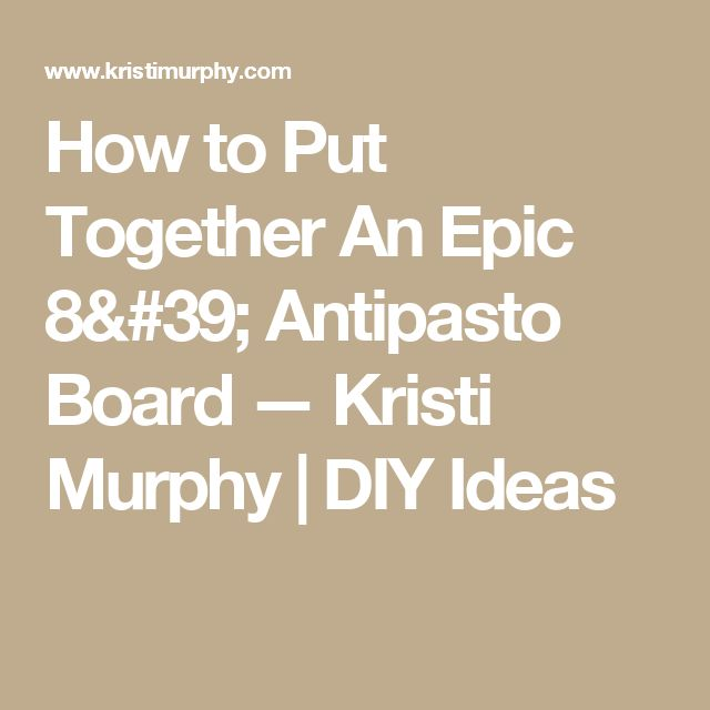 How to Put Together An Epic 8' Antipasto Board — Kristi Murphy | DIY Ideas
