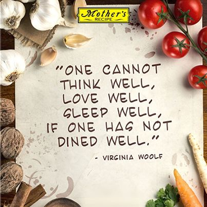 One cannot think well, love well, sleep well, if one has not dined well!