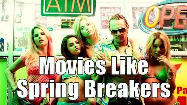 Movies Like Spring Breakers