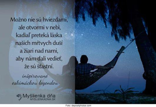 Možno nie sú hviezdami, ale otvormi v nebi, kadiaľ preteká láska našich mŕtvych duší a žiari nad nami, aby nám dali vedieť, že sú šťastní -- inšpirované eskimáckou legendou