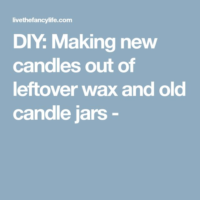 DIY: Making new candles out of leftover wax and old candle jars -