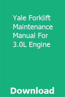 Yale Forklift Maintenance Manual For 3 0l Engine Forklift Engineering Maintenance