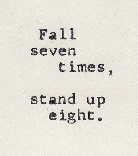 Fall seven times, stand up eight.