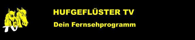 HUFGEFLLÜSTER, FErnsehprogramme für Pferdefreunde!!! http://www.hufgefluester.eu/news/hufgefluster-tv-fernsehkanal-programmuebersicht-ein-querschnitt-aus-allen-tv-kanaelen_2398