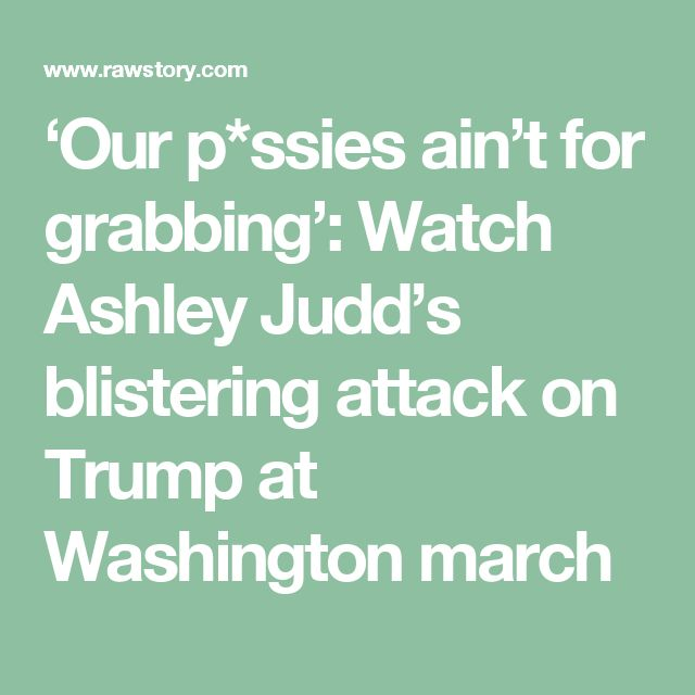 'Our p*ssies ain't for grabbing': Watch Ashley Judd's blistering attack on Trump at Washington march
