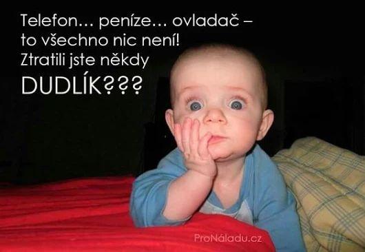 Telefón, peniaze, ovládač - to všetko nič nie je! Stratili ste niekedy DUDLÍK??? :)))