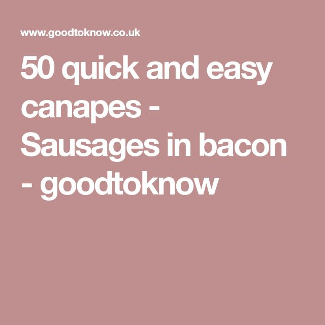 50 quick and easy canapes - Sausages in bacon - goodtoknow
