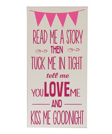 Text - Pink text 'Read Me A Story then tuck me in tight tell me you love me and kiss me goodnight'