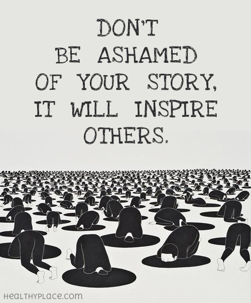 Quote on mental health stigma - Don't be ashamed of your story, it will inspire others.