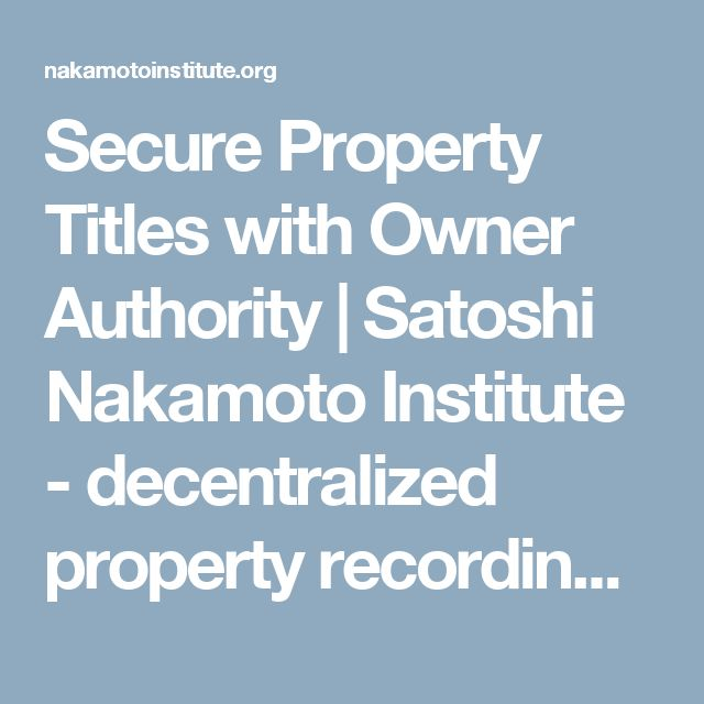 Secure Property Titles with Owner Authority | Satoshi Nakamoto Institute - decentralized property recording and transfers