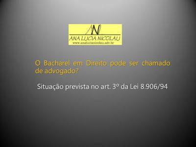 Ana Lucia Nicolau - Advogada: O Bacharel em Direito pode ser chamado de advogado?