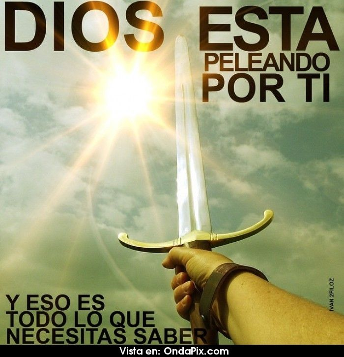 Dios esta peleando por tí