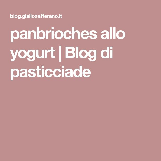 panbrioches allo yogurt | Blog di pasticciade
