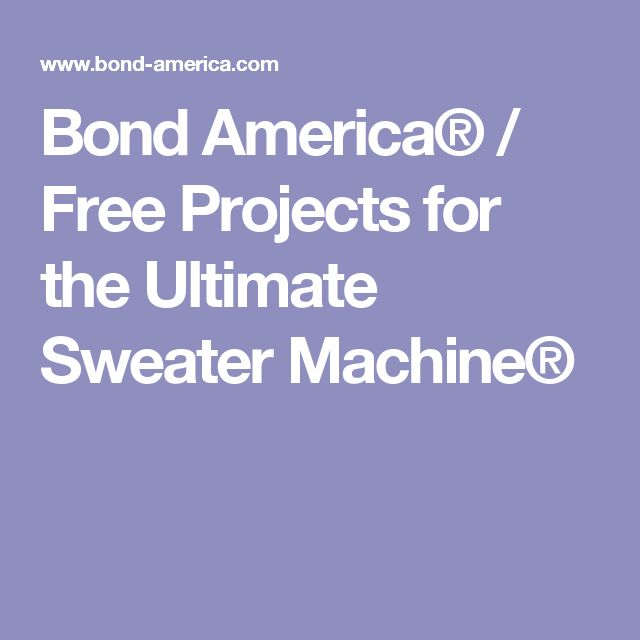 Bond America® / Free Projects for the Ultimate Sweater Machine®