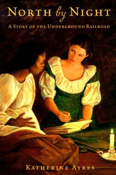 """""""North by Night: A Story of the Underground Railroad"""" by Katherine Ayres with Teaching Guide"""