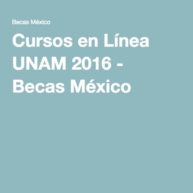 Cursos en Línea UNAM 2016 - Becas México