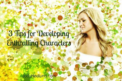 Author, Jody Hedlund: 3 Tips for Developing Enthralling Characters (including: toss them into a plot that seems impossible)