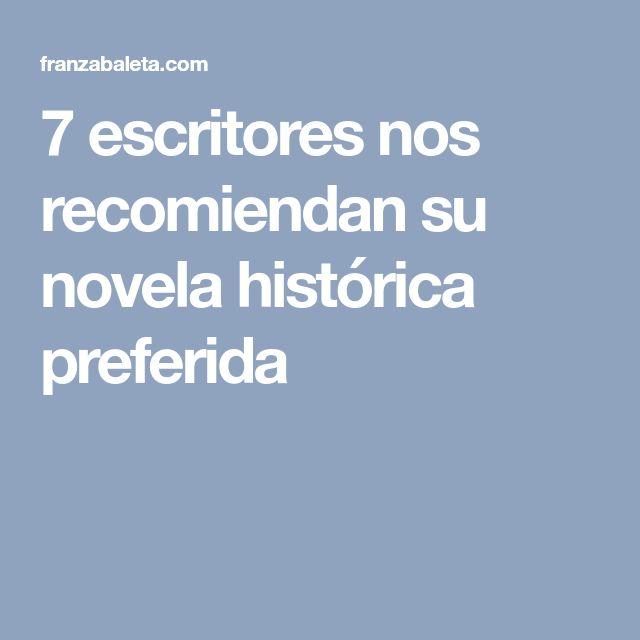 7 escritores nos recomiendan su novela histórica preferida