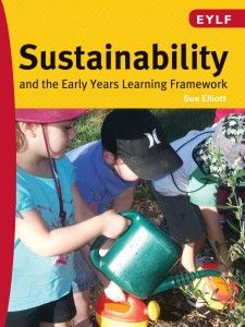 By Sue Elliott. As momentum around early childhood education for sustainability has built over the last decade, it is evident that starting sustainably in early childhood is not only possible, but also necessary. For children, families and educators to collaboratively construct sustainable early child communities is the goal and this can be facilitated by implementing the EYLF through a lens of sustainability.