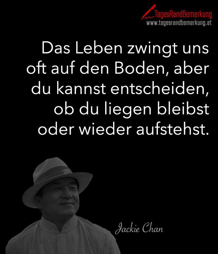 Das #Leben zwingt uns oft auf den #Boden, aber du kannst entscheiden, ob du liegen bleibst oder wieder aufstehst. - #Zitat von Die #TagesRandBemerkung #TRB #Zitate #Quotes #QuoteOfTheDay #ZitatDesTages #JackieChan